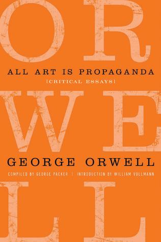 [PDF] [EPUB] All Art is Propaganda: Critical Essays Download by George Orwell