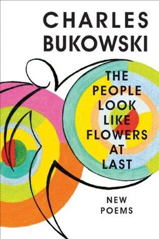 [PDF] The People Look Like Flowers at Last Download by Charles Bukowski
