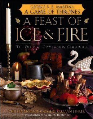 [PDF] [EPUB] A Feast of Ice and Fire: The Official Game of Thrones Companion Cookbook Download by Chelsea Monroe-Cassel