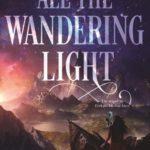 [PDF] [EPUB] All the Wandering Light (Even the Darkest Stars, #2) Download