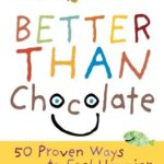 [PDF] [EPUB] Better Than Chocolate: 50 Proven Ways to Feel Happier Download