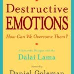 [PDF] [EPUB] Destructive Emotions: A Scientific Dialogue with the Dalai Lama Download