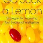[PDF] [EPUB] Go Suck A Lemon: Strategies for Improving your Emotional Intelligence Download