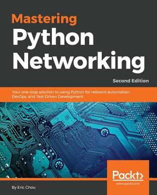 [PDF] [EPUB] Mastering Python Networking: Your one-stop solution to using Python for network automation, DevOps, and Test-Driven Development, 2nd Edition Download by Eric Chou