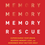 [PDF] [EPUB] Memory Rescue: Supercharge Your Brain, Reverse Memory Loss, and Remember What Matters Most Download