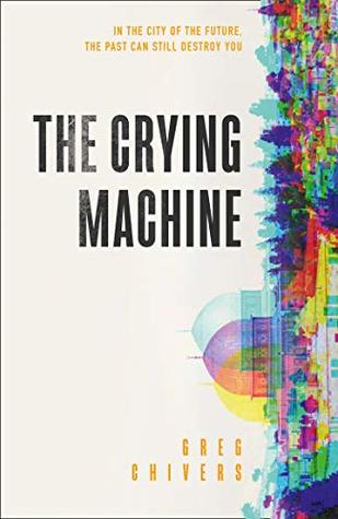 [PDF] [EPUB] The Crying Machine Download by Greg Chivers