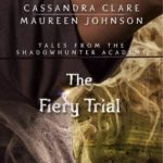 [PDF] [EPUB] The Fiery Trial (Tales from the Shadowhunter Academy, #8) Download