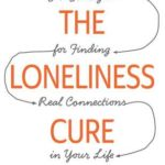 [PDF] [EPUB] The Loneliness Cure: Six Strategies for Finding Real Connections in Your Life Download