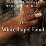 [PDF] [EPUB] The Whitechapel Fiend (Tales from the Shadowhunter Academy, #3) Download