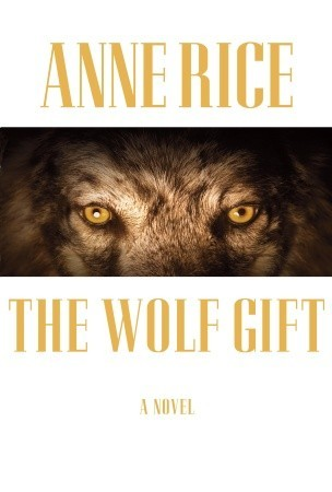 [PDF] [EPUB] The Wolf Gift Download by Anne Rice