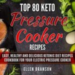 [PDF] [EPUB] Top 80 Keto Pressure Cooker Recipes: Easy, Healthy and Delicious Ketonic Diet Recipes Cookbook for Your Electric Pressure Cooker (Keto recipes 1) Download