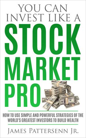 [PDF] [EPUB] You Can Invest Like A Stock Market Pro Download by James Pattersenn Jr.