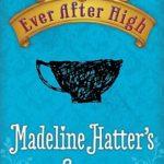 [PDF] [EPUB] Madeline Hatter's Story (Ever After High, #0.4) Download