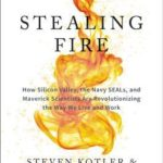 [PDF] [EPUB] Stealing Fire: How Silicon Valley, the Navy SEALs, and Maverick Scientists Are Revolutionizing the Way We Live and Work Download