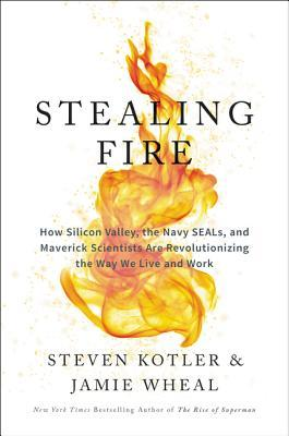 [PDF] [EPUB] Stealing Fire: How Silicon Valley, the Navy SEALs, and Maverick Scientists Are Revolutionizing the Way We Live and Work Download by Steven Kotler