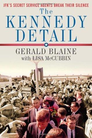 [PDF] [EPUB] The Kennedy Detail: JFK's Secret Service Agents Break Their Silence Download by Gerald Blaine