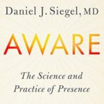 [PDF] [EPUB] Aware: The Science and Practice of Presence–A Complete Guide to the Groundbreaking Wheel of Awareness Meditation Practice Download