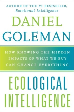 [PDF] [EPUB] Ecological Intelligence: How Knowing the Hidden Impacts of What We Buy Can Change Everything Download by Daniel Goleman