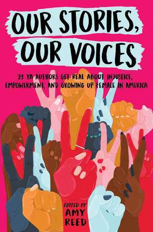 [PDF] [EPUB] Our Stories, Our Voices: 21 YA Authors Get Real About Injustice, Empowerment, and Growing Up Female in America Download by Amy Reed