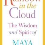 [PDF] [EPUB] Rainbow in the Cloud: The Wisdom and Spirit of Maya Angelou Download