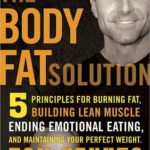 [PDF] [EPUB] The Body Fat Solution: Five Principles for Burning Fat, Building Lean Muscle, Ending Emotional Eating, and Maintaining Your Perfect Weight Download