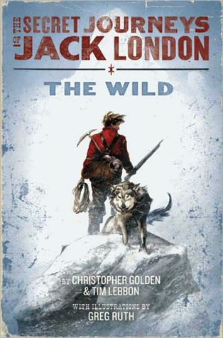 [PDF] [EPUB] The Secret Journeys of Jack London, Book One: The Wild Download by Christopher Golden