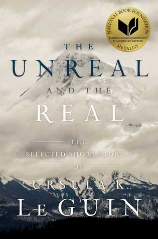 [PDF] [EPUB] The Unreal and the Real: The Selected Short Stories of Ursula K. Le Guin Download by Ursula K. Le Guin