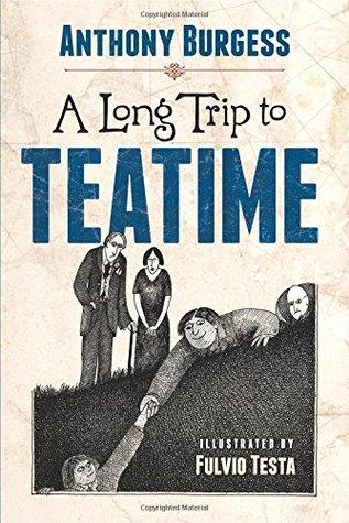 [PDF] [EPUB] A Long Trip to Teatime Download by Anthony Burgess