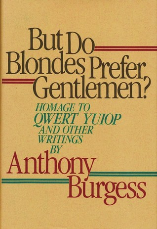 [PDF] [EPUB] But Do Blondes Prefer Gentlemen?: Homage to Qwert Yuiop and Other Writings Download by Anthony Burgess