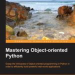 [PDF] [EPUB] Mastering Object-Oriented Python Download