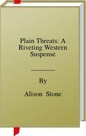 [PDF] [EPUB] Plain Threats: A Riveting Western Suspense Download by Alison  Stone