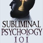[PDF] [EPUB] Subliminal Psychology 101: How To Stealthily Penetrate, Influence, And Subdue Anyone's Mind Without Them Suspecting A Thing Download