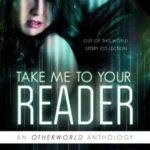 [PDF] [EPUB] Take Me To Your Reader: An Otherworld Anthology Download