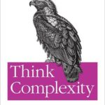 [PDF] [EPUB] Think Complexity: Complexity Science and Computational Modeling Download