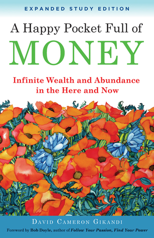 [PDF] [EPUB] A Happy Pocket Full of Money, Expanded Study Edition: Infinite Wealth and Abundance in the Here and Now Download by David Cameron Gikandi