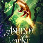 [PDF] [EPUB] Ashes of the Wise: A Young Adult Fae Fantasy (Earth Magic Rises Book 2) Download