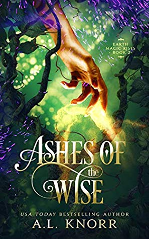 [PDF] [EPUB] Ashes of the Wise: A Young Adult Fae Fantasy (Earth Magic Rises Book 2) Download by A.L. Knorr