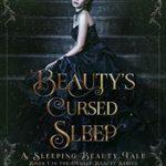 [PDF] [EPUB] Beauty's Cursed Sleep: A Sleeping Beauty Retelling (Cursed Beauty Book 1) Download