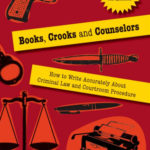 [PDF] [EPUB] Books, Crooks and Counselors: How to Write Accurately About Criminal Law and Courtroom Procedure Download