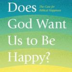 [PDF] [EPUB] Does God Want Us to Be Happy?: The Case for Biblical Happiness Download
