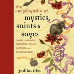 [PDF] [EPUB] Encyclopedia of Mystics, Saints  Sages: A Guide to Asking for Protection, Wealth, Happiness, and Everything Else! Download