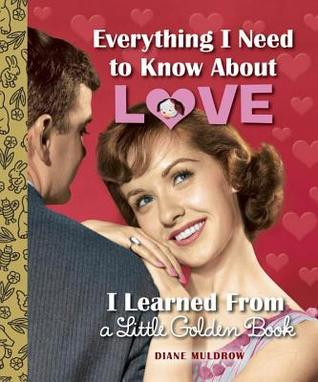 [PDF] [EPUB] Everything I Need to Know About Love I Learned From a Little Golden Book Download by Diane Muldrow