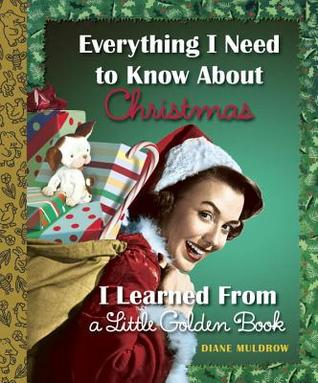 [PDF] [EPUB] Everything I Need to Know about Christmas I Learned from a Little Golden Book Download by Diane Muldrow