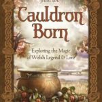 [PDF] [EPUB] From the Cauldron Born: Exploring the Magic of Welsh Legend and Lore Download