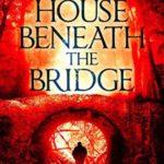 [PDF] [EPUB] House Beneath the Bridge (A horror novel) Download