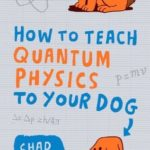 [PDF] [EPUB] How to Teach Quantum Physics to Your Dog Download