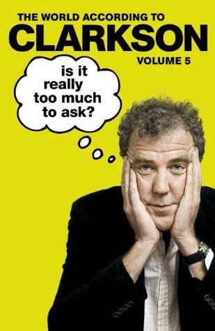 [PDF] [EPUB] Is It Really Too Much To Ask? (World According to Clarkson, #5) Download by Jeremy Clarkson