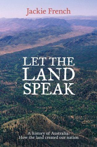[PDF] [EPUB] Let the Land Speak: A History of Australia - How the Land Created Our Nation Download by Jackie French