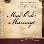 [PDF] [EPUB] Mail-Order Marriage: 5 Historical Stories of Marriage Arranged by Letters Between Strangers Download