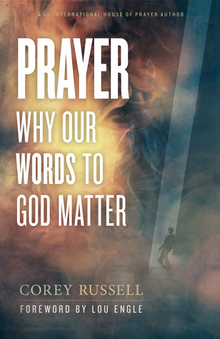[PDF] [EPUB] Prayer: Why Our Words to God Matter Download by Corey Russell